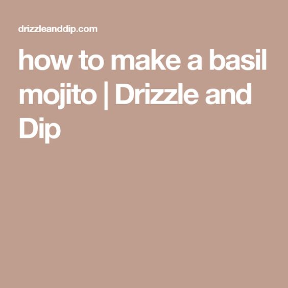 how to make a basil mojito   Drizzle and Dip