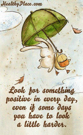 Positive Quote: Look for something positive in every day, even if some days you have to look a little harder.  www.HealthyPlace.com: