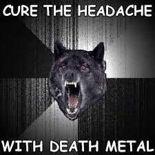 Death Metal Cures Headaches