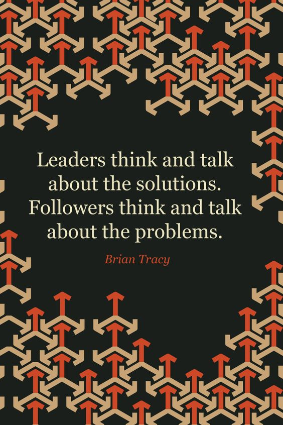 """Leaders think and talk about the solutions. Followers think and talk about the problems."" ~ Brian Tracy #leadership #quote:"