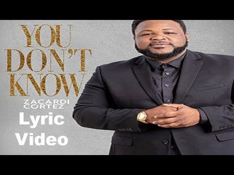 Zacardi Cortez You Don T Know Lyric Video Youtube With Images