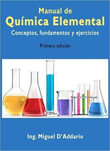 Manual de Química elemental: Conceptos, fundamentos y ejercicios: Amazon.es: Ing. Miguel D'Addario: Libros