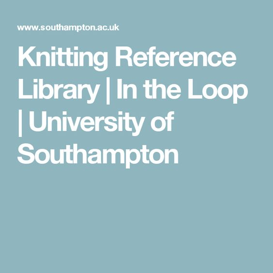 Knitting Reference Library | In the Loop | University of Southampton