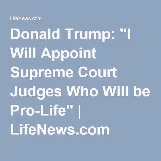 Dear Donald Trump.. Please please please appoint pro life Supreme Court judges. We need a pro life Supreme Court to overrule the worst law in the history of our country, roe vs wade.