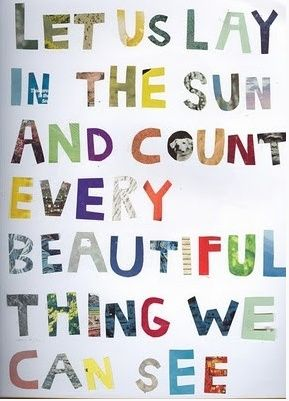 Let us lay in the sun and count every beautiful thing we can see. #quote