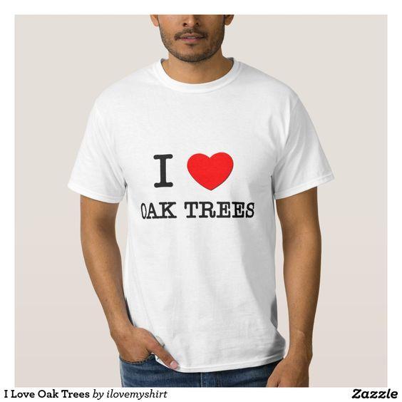 I Love Oak Trees Tee Shirt