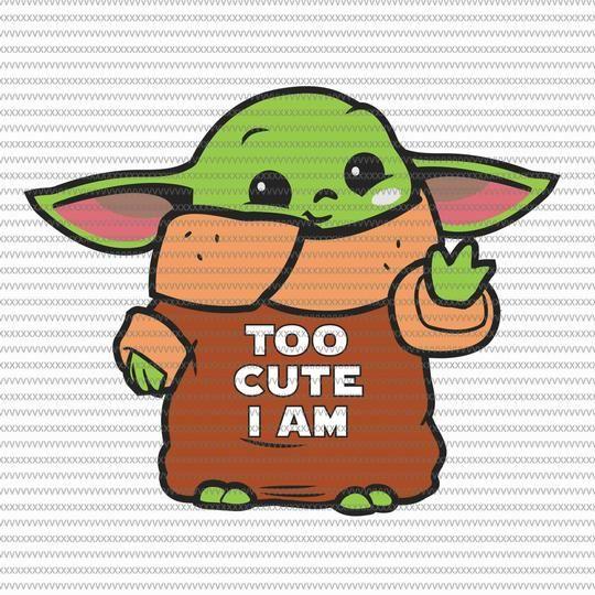 Too Cute I Am Baby Yoda Svg Baby Yoda Vector Baby Yoda Digital File Star Wars Svg Star Wars Vector The Mandalorian The Child Svg Yoda Png Star Wars Baby Yoda