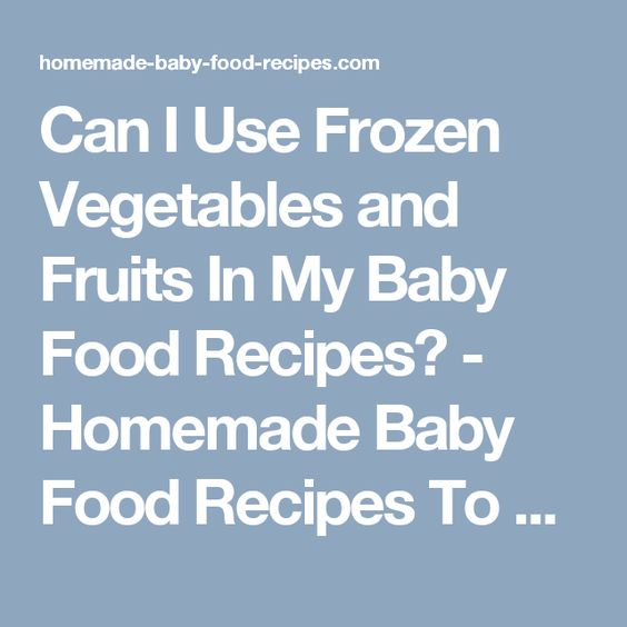 Can i use frozen vegetables and fruits in my baby food recipes can i use frozen vegetables and fruits in my baby food recipes homemade baby forumfinder Gallery