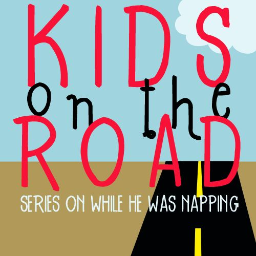 While He Was Napping: {Kids on the Road} Everything You Need to Know to Road Trip With Kids