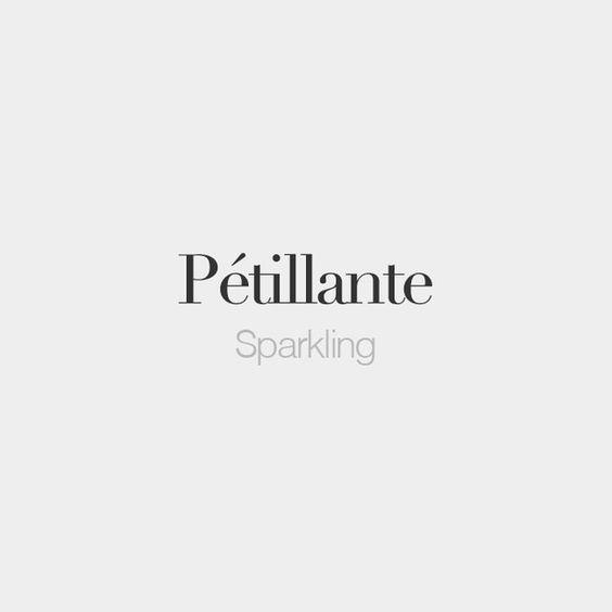 Pétillante (masculine: pétillant) | Sparkling | /pe.ti.jɑ̃t/: