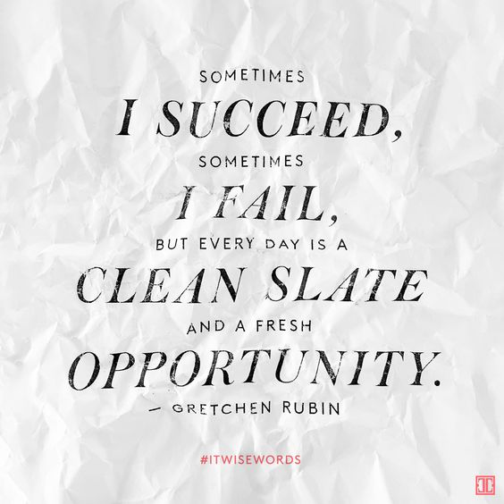 """Sometimes I succeed, sometimes I fail, but every day is a clean slate and a fresh opportunity."" — Gretchen Rubin #WiseWords"
