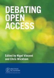 Debating Open Access (July 2013) - British Academy. Colección de ocho artículos que reflejan los retos en la publicación en acceso abierto en humanidades y ciencias sociales