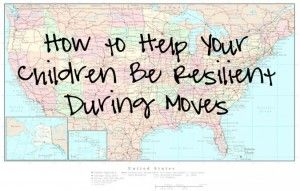 Post image for Kids and Moving: How to Help your Children Be Resilient During Moves from Wyoming Girl Turned Coastie Wife