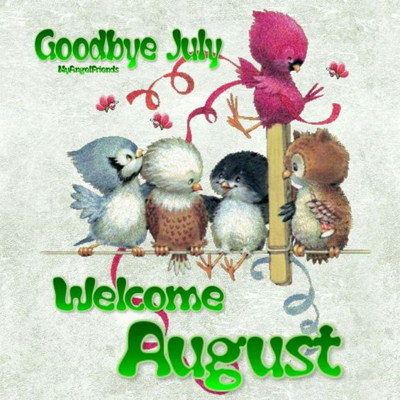 Good bye July Welcome August