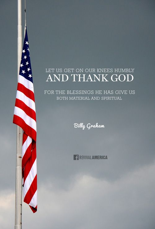 """Let us get on our knees humbly and thank God for the blessings He has given us, both material and spiritual."" - Billy Graham http://ibibleverses.christianpost.com/?p=69004  #BillyGraham #thanksgiving #America:"