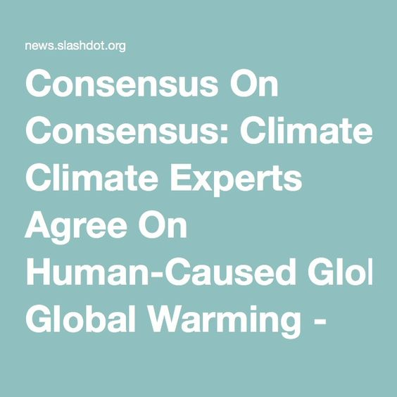Consensus On Consensus: Climate Experts Agree On Human-Caused Global Warming - Slashdot