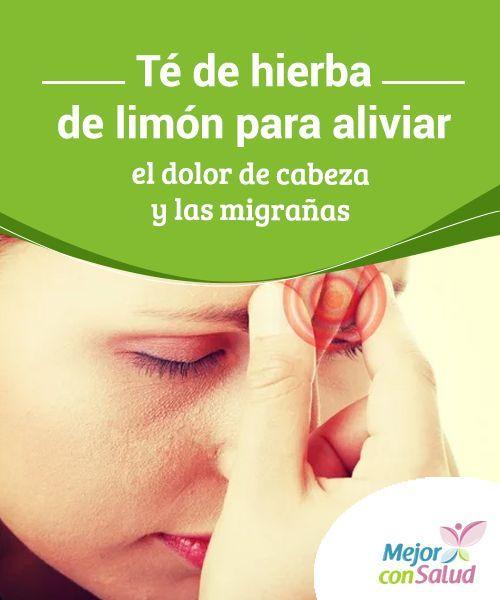 Té De Hierba De Limón Para Aliviar El Dolor De Cabeza Y Las Migrañas Mejor Con Salud Chronic Fatigue Syndrome Chronic Fatigue Chronic