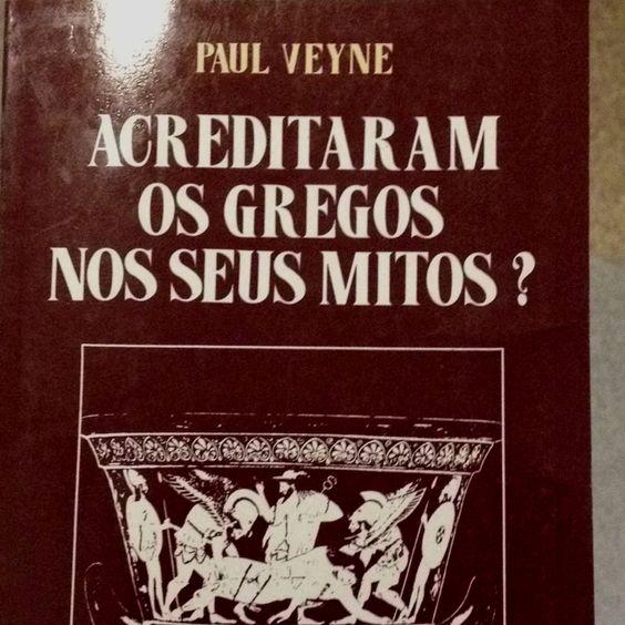 Acreditava o gregos em seus mitos? - Paul Veyne