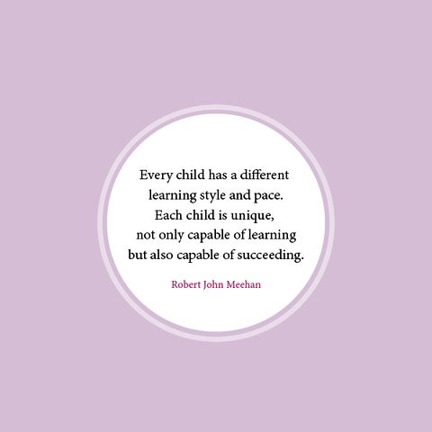 "Inspirational Quote- ""Every child has a different learning style and pace. Each child is unique, not only capable of leaning but also capable of succeeding."" ~Robert John Meehan"