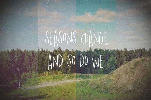 Seasons change. And so do we. I know someone that might like hearing this.