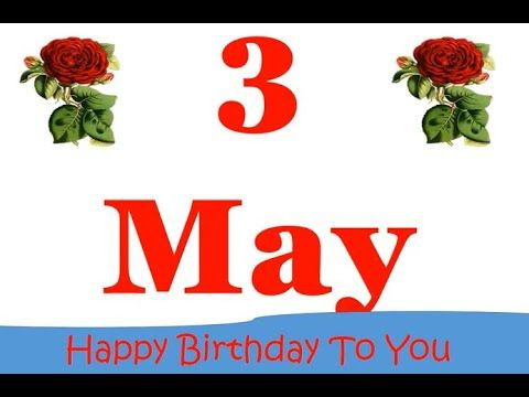 3 May Birthday Status Happy Birthday Song With Quotes Best Birthday What Birthday Wishes Songs Birthday Wishes For Sister Birthday Wishes For Daughter