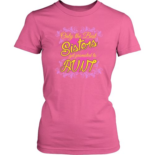 Aunt T-shirt - Only the best sisters get promoted to aunt