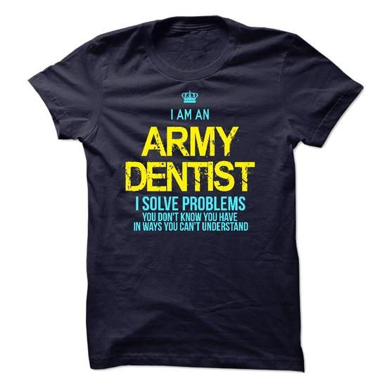 I am an Army Dentist #shirt #hoodie
