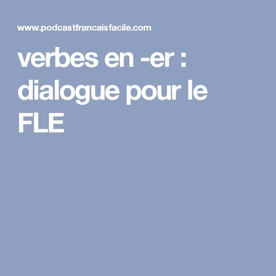 Verbes En Er Dialogue Pour Le Fle Verbe Dialogue Fle