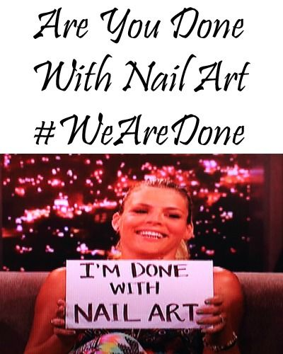 Are you done with nail art? #WeAreDone via @AllLacqueredup