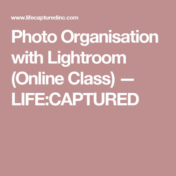 Photo Organisation with Lightroom (Online Class) — LIFE:CAPTURED