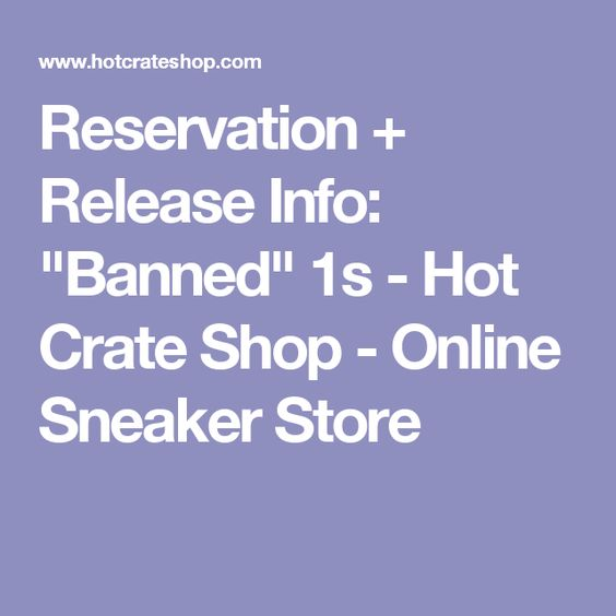 """Reservation + Release Info: """"Banned"""" 1s - Hot Crate Shop - Online Sneaker Store"""