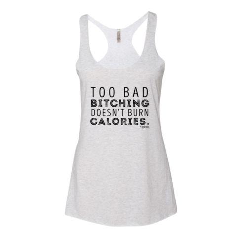 Too Bad Bitching Doesn't Burn Calories Tank