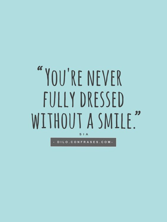"""""""You're never fully dressed without a smile."""" - Song by Sia - #SmileMore"""