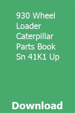930 Wheel Loader Caterpillar Parts Book Sn 41k1 Up Caterpillar Inc Books Caterpillar