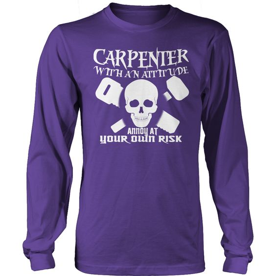 Carpenter With An Attitude Annoy At Your Own Risk Long Sleeve Tee