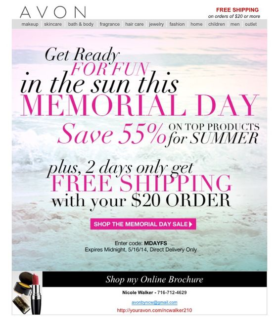 Free shipping on your $20 order! Good through 5/16/14 only!! Take advantage of awesome savings during the Avon Memorial Day sale! Www.youravon.com/ncwalker210