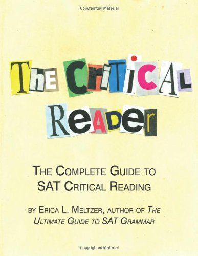 Intended to demystify what is often considered the most challenging section of the SAT in a straightforward, logical manner, The Critical Reader  ...