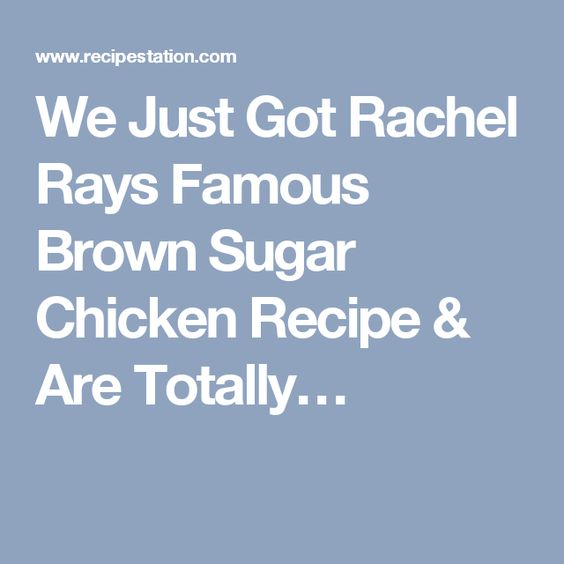 We Just Got Rachel Rays Famous Brown Sugar Chicken Recipe & Are Totally…