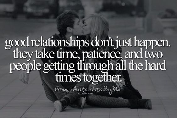 Good Relationships Don't Just Happen, They Take Time