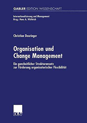 Download free Organisation und Change Management: Ein ganzheitlicher Strukturansatz zur FÃrderung organisatorischer FlexibilitÃt (Internationalisierung und Management) (German Edition) pdf