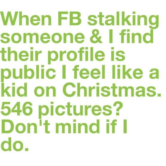 I'm a professional Facebook stalker. It's no secret.