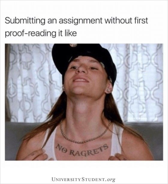 Submitting An Assignment Without First Proofreading It Like Fail Turnitin Assignment Student Memes College Memes University Memes