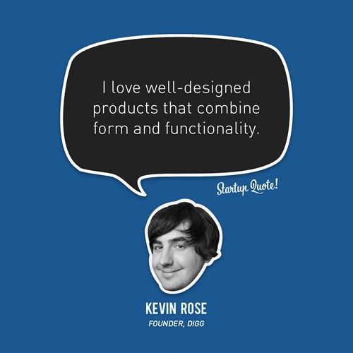 """""""I love well-designed products that combine form and functionality"""" - Kevin Rose, 11th Founder Showcase keynote"""