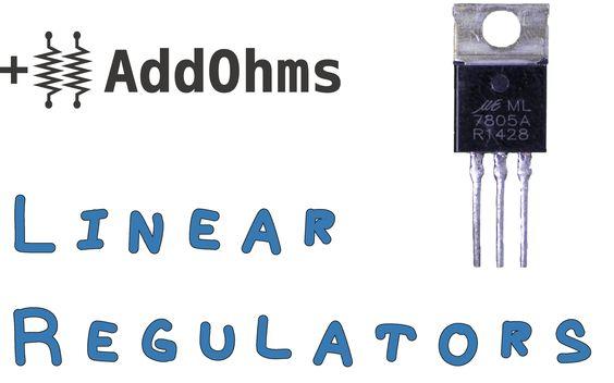 Linear Regulators | AO #17 — AddOhms Video Tutorials