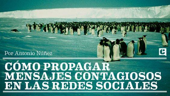 Cómo propagar mensajes contagiosos en las redes sociales. Por Antonio Núñez, @antonnunez