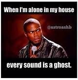 Or an intruder. I literally got up and locked my bedroom door today, because I thought I heard something. It was the middle of the day, I live in a town that has zero crime rate and I knew the chain was on the door. I'm a scardy cat what can I say haha