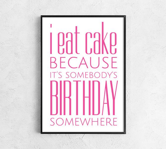 Eat cake, Cake birthday and Funny quotes on Pinterest