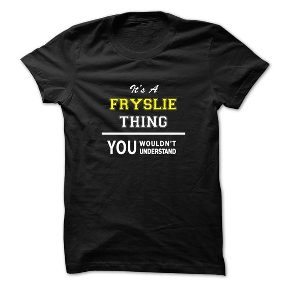 [New tshirt name printing] Its a FRYSLIE thing you wouldnt understand  Shirts of year  Hey FRYSLIE you might be tired of having to explain yourself. With this T-Shirt you no longer have to. Get yours TODAY!  Tshirt Guys Lady Hodie  TAG YOUR FRIEND SHARE and Get Discount Today Order now before we SELL OUT  Camping a backer thing you wouldnt understand sweatshirt a bell tshirts a fryslie thing you wouldnt understand