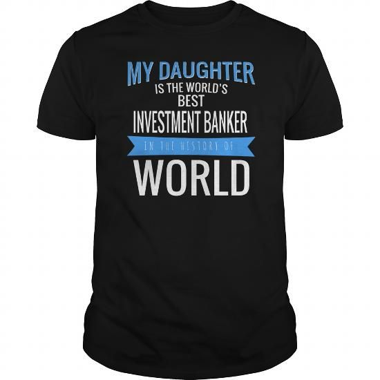 I Love INVESTMENT BANKER My Daughter Is The Best T shirts #tee - investment banker job description