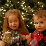 This made me laugh out loud!  This bloggers 12 best photo fails from their Christmas card photo shoot.  Love the captions!!!!!  Maybe we can do this next year for family...